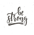Be strong Inspirational Hand drawn vector image