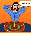 Stressed screaming woman behind roulette table vector image