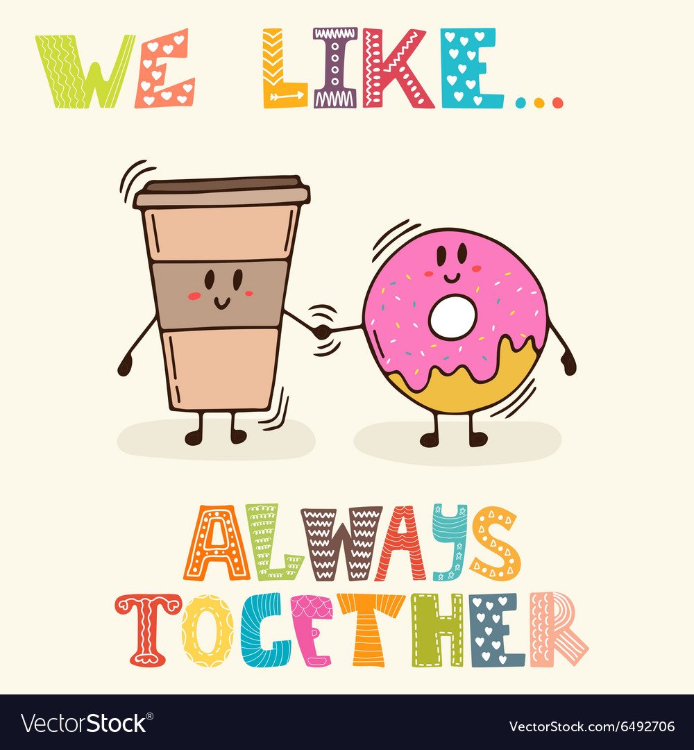 We like always together cute characters coffee and vector