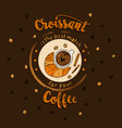handdrawn coffee lettering poster croissant is a vector image