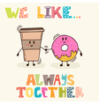 We like Always together Cute characters coffee and vector image
