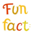 Fun fact lettering Cartoon letters isolated on vector image
