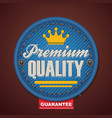 premium quality fabric badge vector image vector image