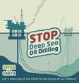 Stop deep sea oil drilling vector image