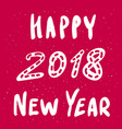 happy new year 2018 greeting card lettering vector image