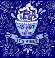 Tea is not a drink its a hug Quote Hand drawn vector image