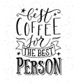 Hand sketched Best Coffee for the Best Person as vector image
