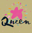 Print for T-shirt queen Hand lettering vector image