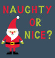 naughty or nice christmas card with santa vector image vector image