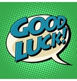 good luck retro comic bubble book style text vector image