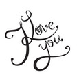 calligraphic inscription handwritten i love you vector image