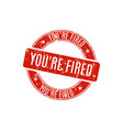 round stamp youre fired vector image
