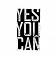 Motivational poster Yes You Can Black and white vector image