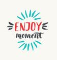 enjouy moment modern hand drawn lettering phrase vector image