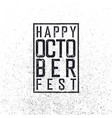 happy october fest grunge stamped decorative vector image