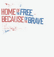 home of the free because of the brave patriotic vector image