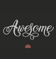 hand drawn lettering awesome elegant modern vector image