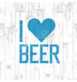 i love beer october fest poster blue wooden vector image
