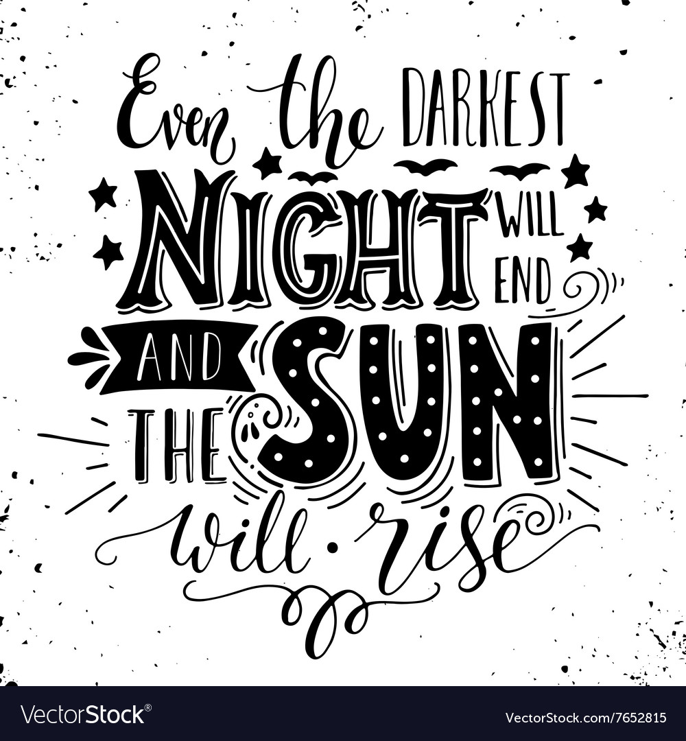 Even the darkest night will end and the sun will vector