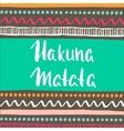 Hakuna Matata with ethnic tribal pattern Hand vector image