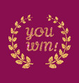 you win glitter lettering with laurel wreath vector image