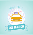 22 march taxi day vector image