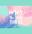 enjoy the little things quote poster vector image