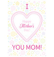 i love mom greeting card happy mothers day poster vector image