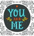 You and me Hand lettering with decoration elements vector image