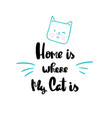 home is where my cat is lettering hand drawn vector image