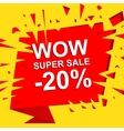 Big sale poster with WOW SUPER SALE MINUS 20 vector image