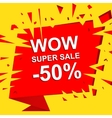 Big sale poster with WOW SUPER SALE MINUS 50 vector image
