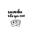 remember who you are lettering hand drawn vector image