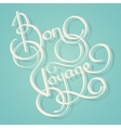 Calligraphy bon voyage text vector image