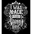 I was made for sunny days Inspirational quote Hand vector image vector image