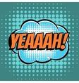 Yeaaah comic book bubble text retro style vector image vector image