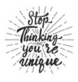 stop thinking youre unique hand drawn lettering vector image
