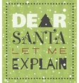 Dear Santa let me explain Christmas poster vector image