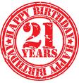 Grunge 21 years happy birthday rubber stamp vector image