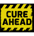 Cure Ahead sign vector image