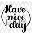 have a nice every day hand drawn calligraphy on vector image