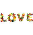 Word LOVE composed of different fruits with leaves vector image