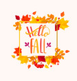 Hello fall lettering in autumn leaves frame vector image