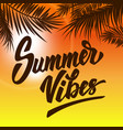 summer vibes hand drawn lettering on background vector image