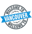 welcome to Vancouver blue round vintage stamp vector image
