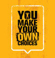 you make your own choices inspiring workout and vector image