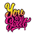 you are sweet hand drawn lettering phrase vector image
