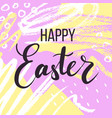 happy easter lettering or greeting card vector image