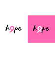 breast cancer awareness hope pink ribbon quote vector image