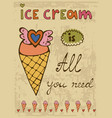ice cream is all you need hand drawn vector image